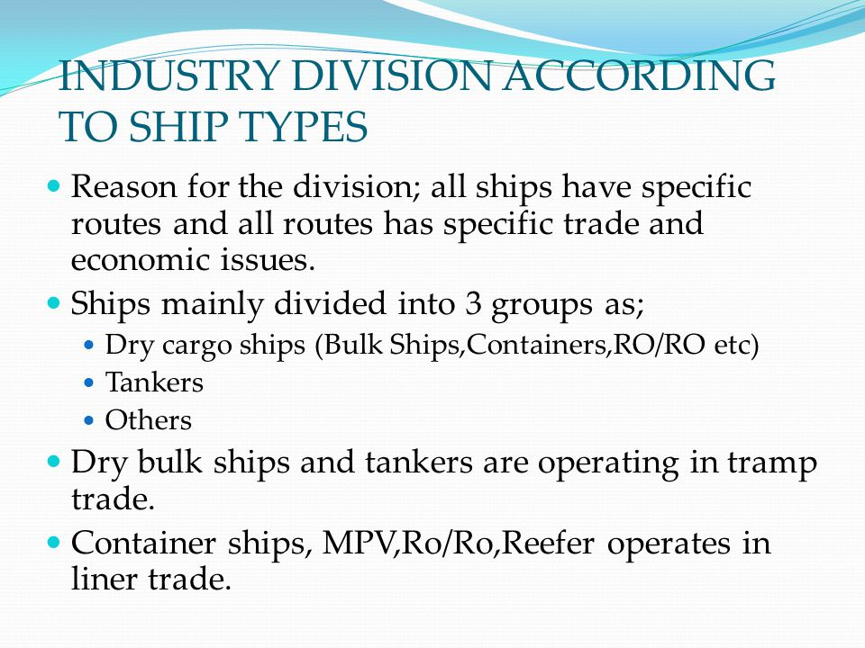 INDUSTRY DIVISION ACCORDING TO SHIP TYPES Reason for the division; all ships have specific routes and all routes has specific trade and economic issue