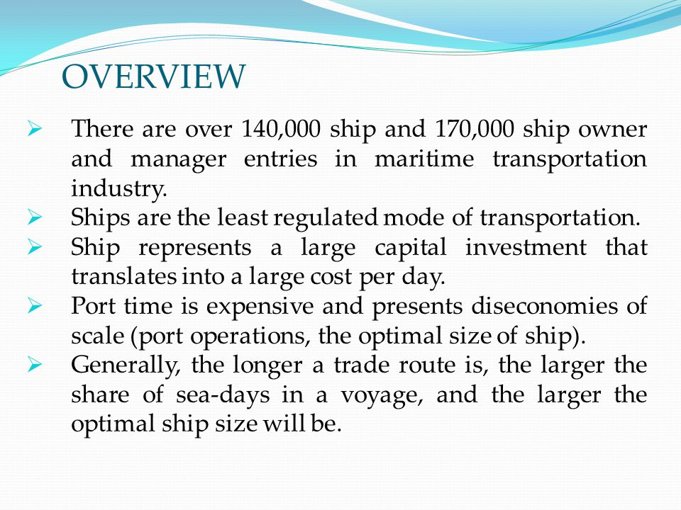 OVERVIEW  There are over 140,000 ship and 170,000 ship owner and manager entries in maritime transportation industry.  Ships are the least regulated