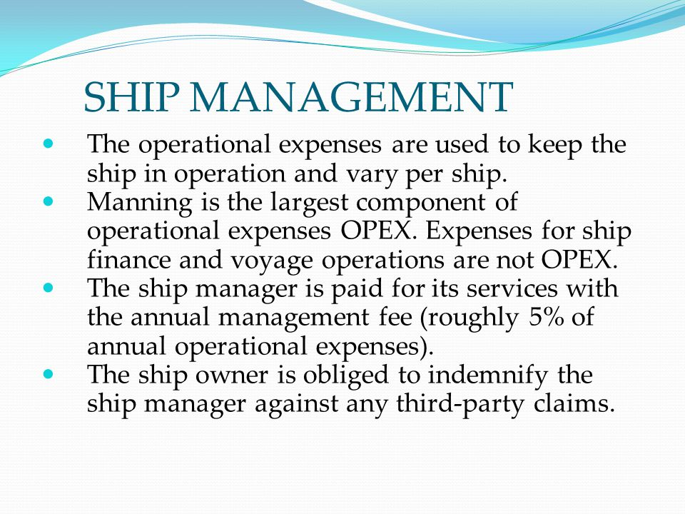 SHIP MANAGEMENT The operational expenses are used to keep the ship in operation and vary per ship. Manning is the largest component of operational exp