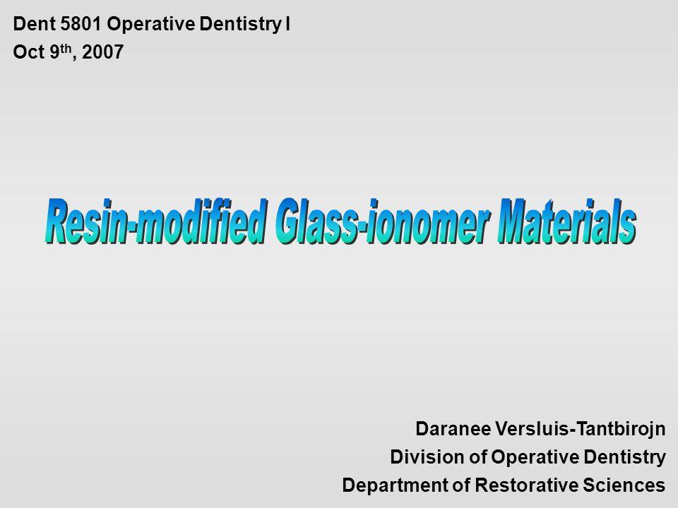 Daranee Versluis-Tantbirojn Division of Operative Dentistry Department of Restorative Sciences Dent 5801 Operative Dentistry I Oct 9 th, 2007