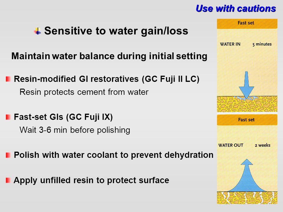 Sensitive to water gain/loss Resin-modified GI restoratives (GC Fuji II LC) Resin protects cement from water Fast-set GIs (GC Fuji IX) Wait 3-6 min be