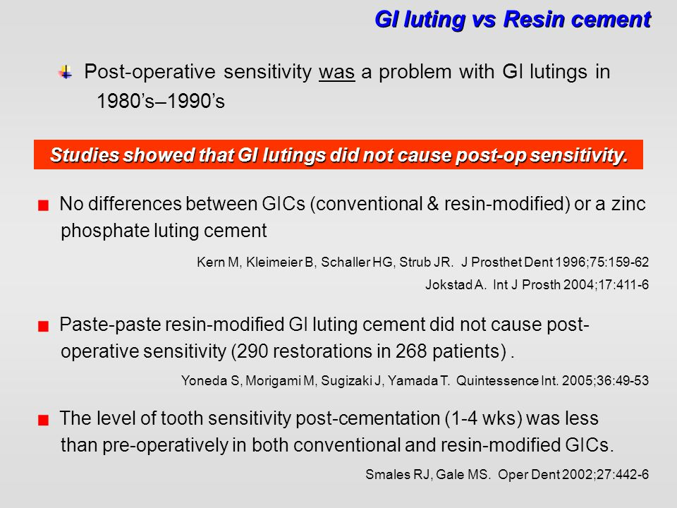 GI luting vs Resin cement Post-operative sensitivity was a problem with GI lutings in 1980's–1990's Smales RJ, Gale MS. Oper Dent 2002;27:442-6 No dif