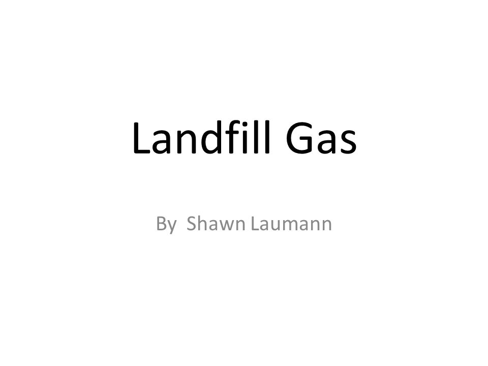 Landfill Gas By Shawn Laumann