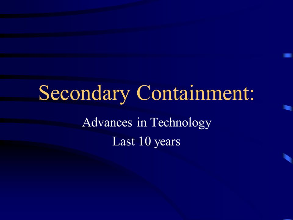 Secondary Containment: Advances in Technology Last 10 years