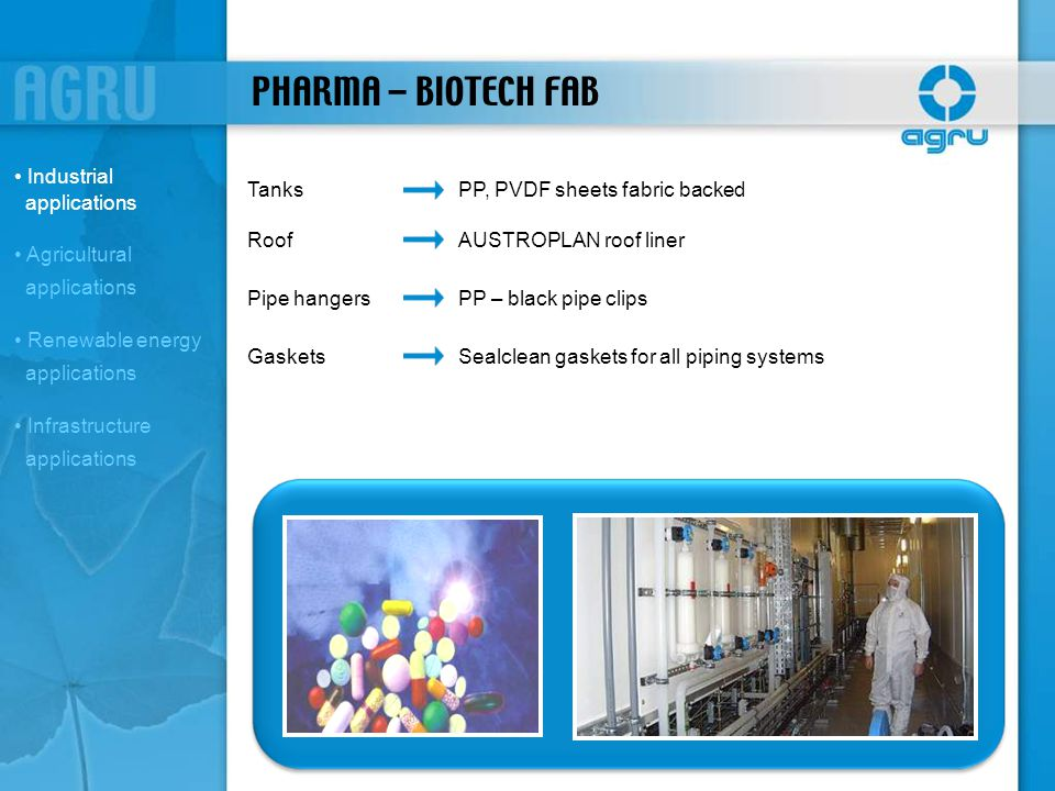 PHARMA – BIOTECH FAB TanksPP, PVDF sheets fabric backed RoofAUSTROPLAN roof liner Pipe hangersPP – black pipe clips GasketsSealclean gaskets for all p