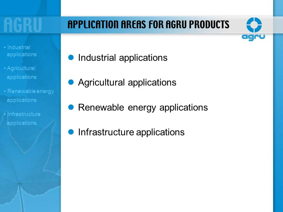 APPLICATION AREAS FOR AGRU PRODUCTS Industrial applications Agricultural applications Renewable energy applications Infrastructure applications Indust