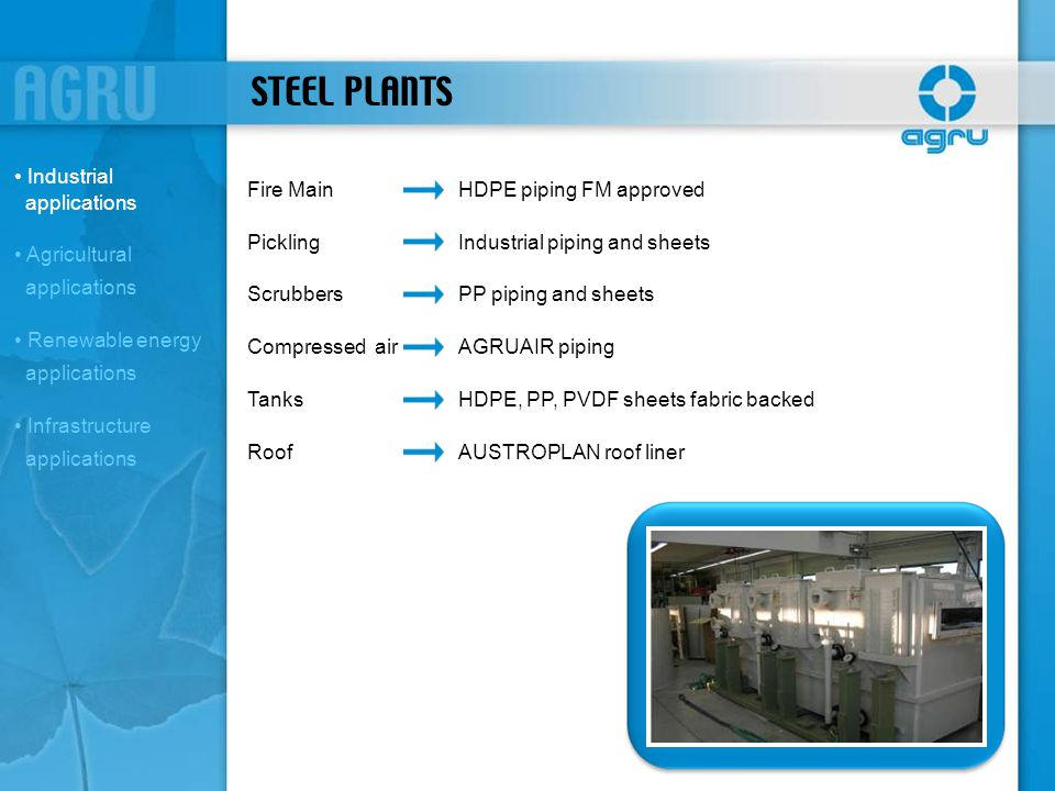 STEEL PLANTS Fire MainHDPE piping FM approved PicklingIndustrial piping and sheets ScrubbersPP piping and sheets Compressed airAGRUAIR piping TanksHDP