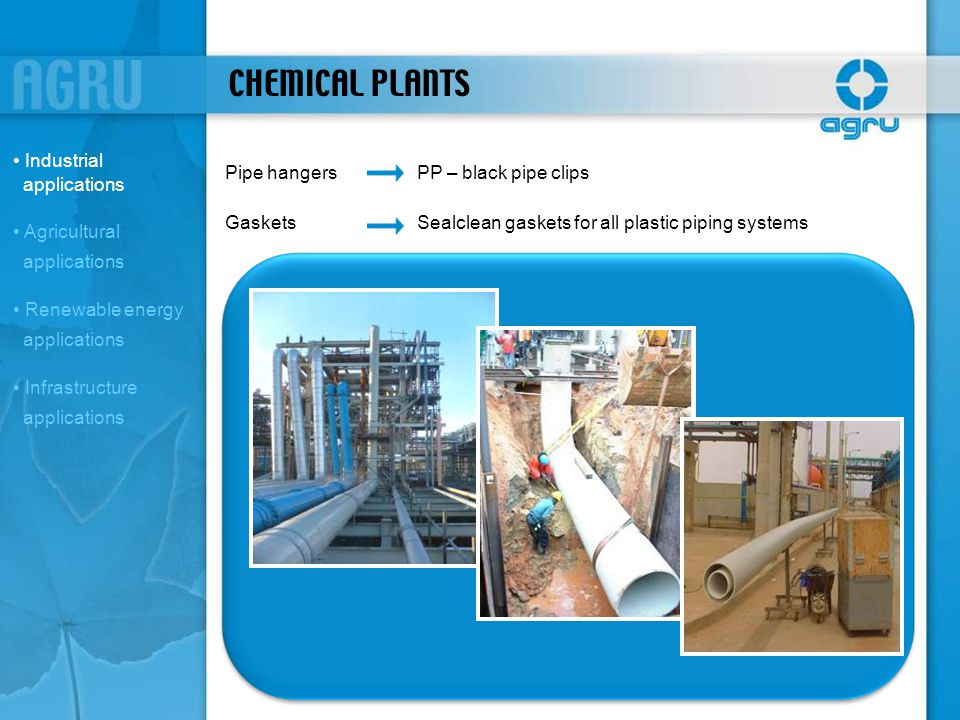 CHEMICAL PLANTS Pipe hangersPP – black pipe clips GasketsSealclean gaskets for all plastic piping systems Industrial applications Agricultural applica