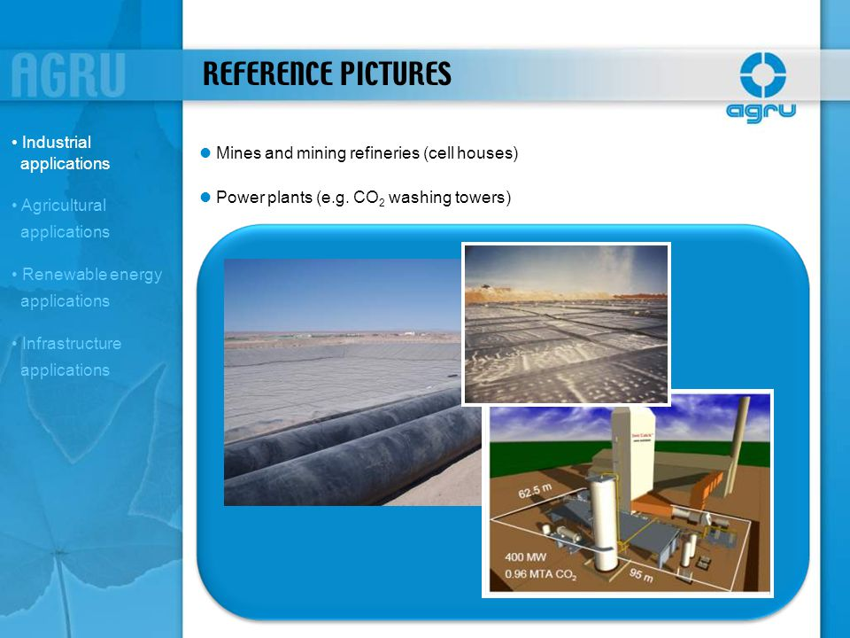 REFERENCE PICTURES Mines and mining refineries (cell houses) Power plants (e.g. CO 2 washing towers) Industrial applications Agricultural applications