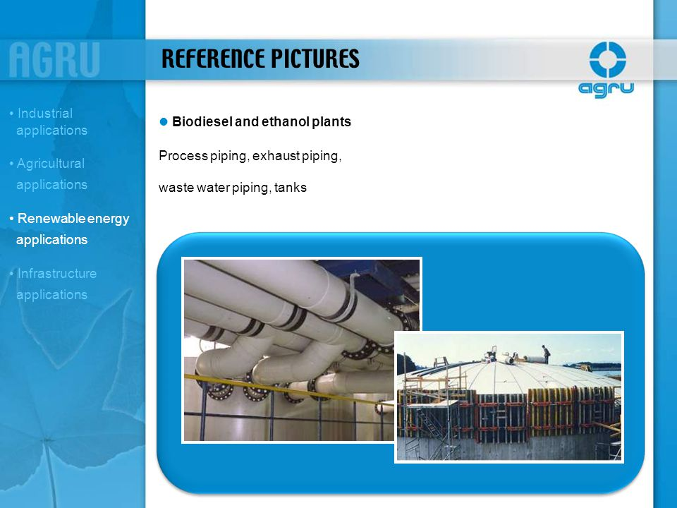 REFERENCE PICTURES Biodiesel and ethanol plants Process piping, exhaust piping, waste water piping, tanks Industrial applications Agricultural applica