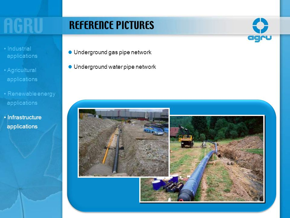 REFERENCE PICTURES Underground gas pipe network Underground water pipe network Industrial applications Agricultural applications Renewable energy appl