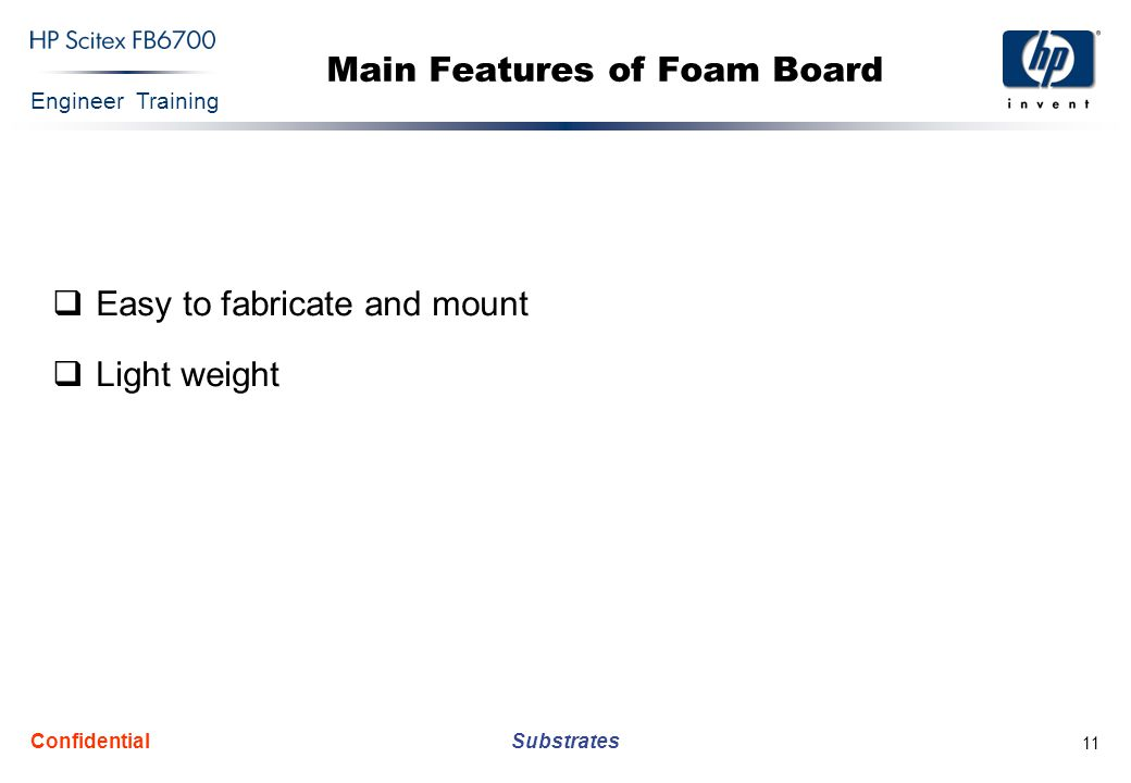 Engineer Training Substrates Confidential 11 Main Features of Foam Board  Easy to fabricate and mount  Light weight