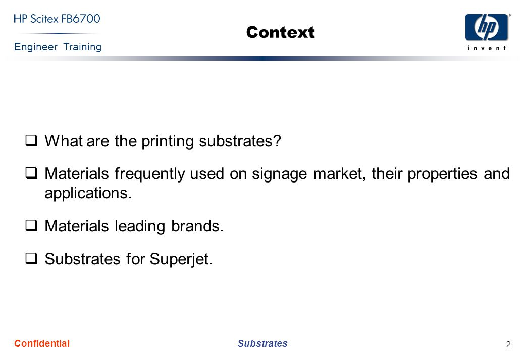 Engineer Training Substrates Confidential 2 Context  What are the printing substrates.