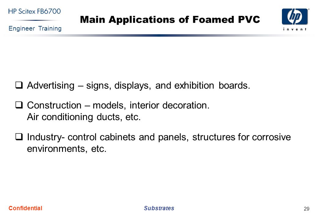 Engineer Training Substrates Confidential 29 Main Applications of Foamed PVC  Advertising – signs, displays, and exhibition boards.