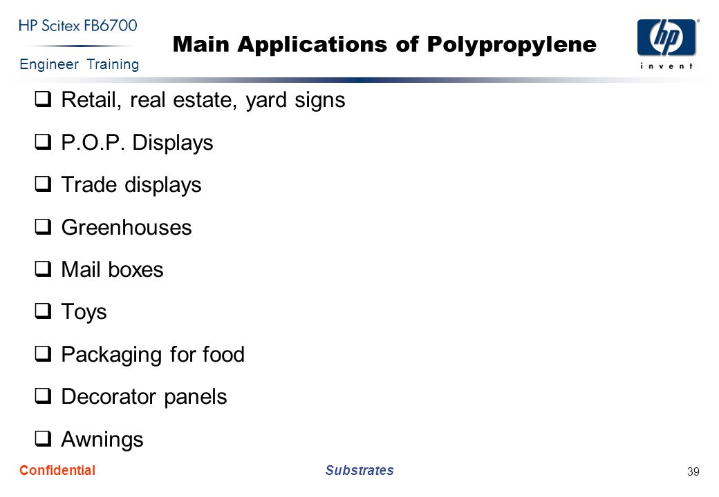 Engineer Training Substrates Confidential 39 Main Applications of Polypropylene  Retail, real estate, yard signs  P.O.P.