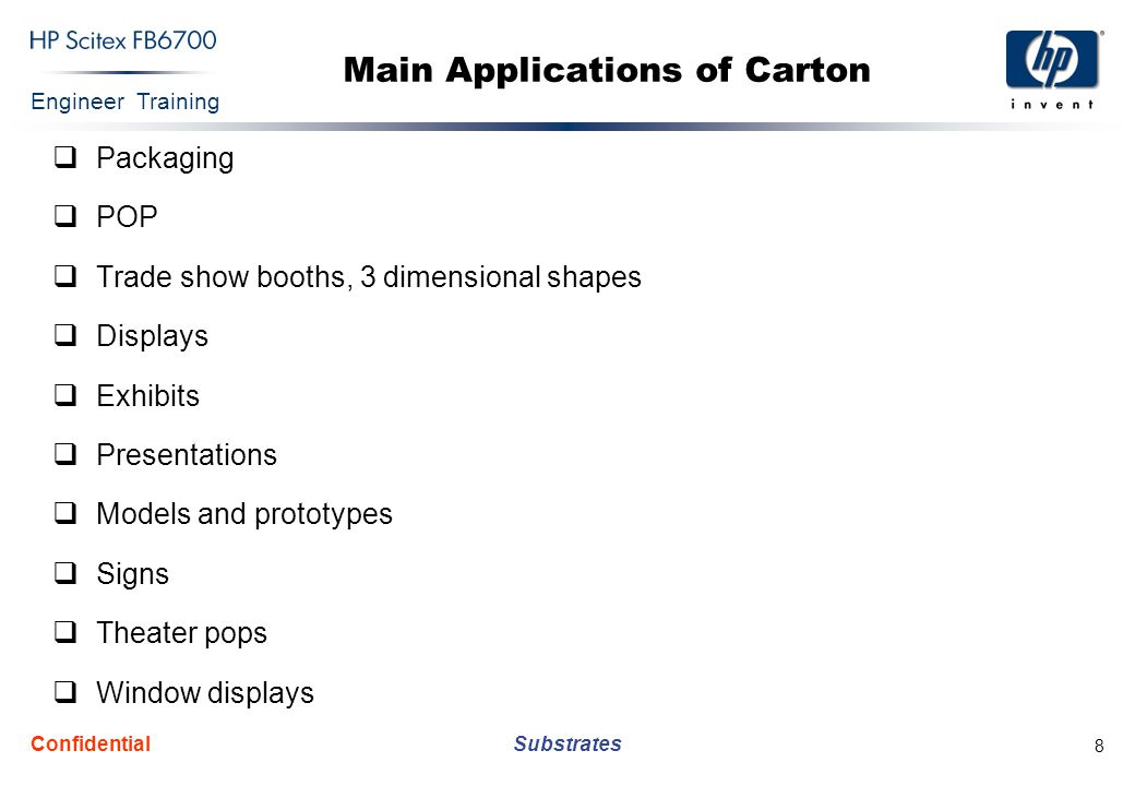 Engineer Training Substrates Confidential 8 Main Applications of Carton  Packaging  POP  Trade show booths, 3 dimensional shapes  Displays  Exhibits  Presentations  Models and prototypes  Signs  Theater pops  Window displays
