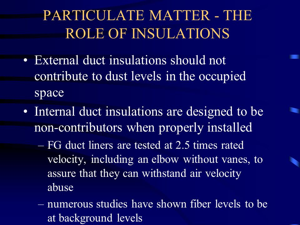 PARTICULATE MATTER - THE ROLE OF INSULATIONS External duct insulations should not contribute to dust levels in the occupied space Internal duct insula