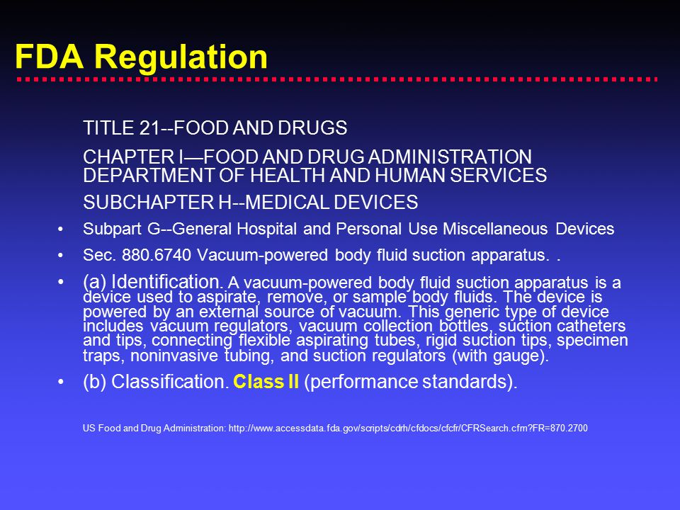 FDA Regulation TITLE 21--FOOD AND DRUGS CHAPTER I—FOOD AND DRUG ADMINISTRATION DEPARTMENT OF HEALTH AND HUMAN SERVICES SUBCHAPTER H--MEDICAL DEVICES S