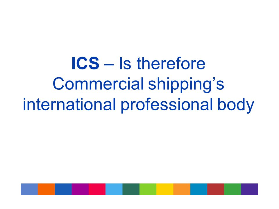ICS – Is therefore Commercial shipping's international professional body