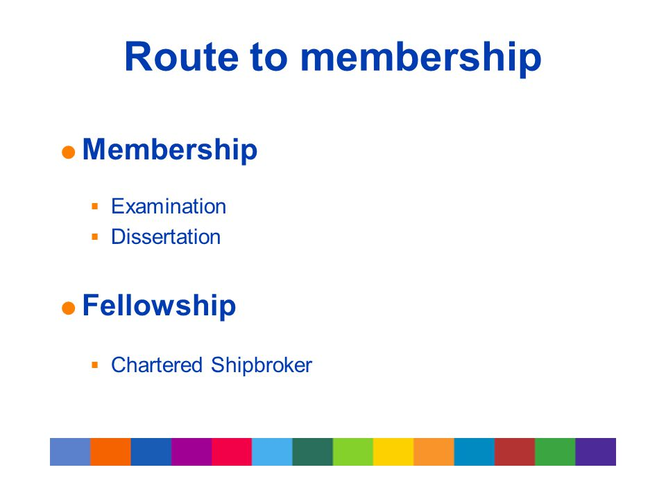 Route to membership  Membership  Examination  Dissertation  Fellowship  Chartered Shipbroker