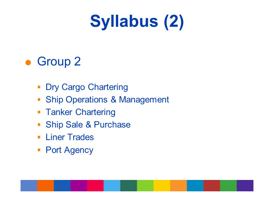 Syllabus (3)  Group 3  Shipping Law  Financial & Management Accounting  Financial Risk Management (from 2007)  Logistics & Multi-Modal Transport  Marine Insurance  Port and Terminal Management (from 2007)