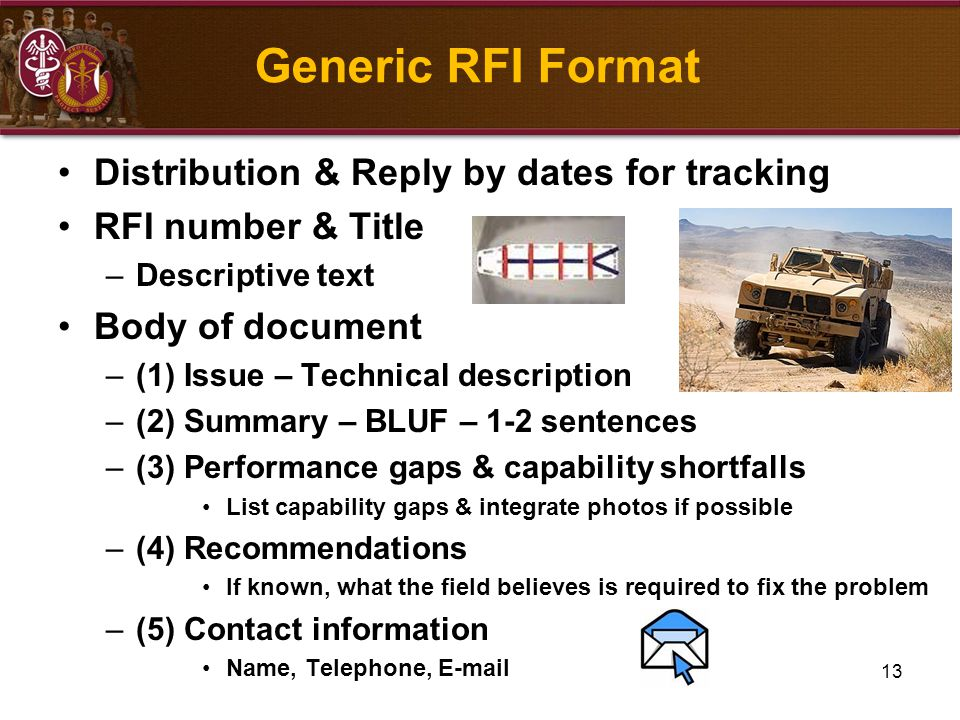 13 Generic RFI Format Distribution & Reply by dates for tracking RFI number & Title –Descriptive text Body of document –(1) Issue – Technical descript