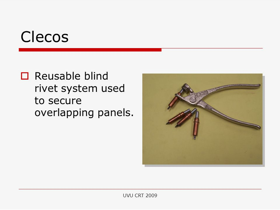 Clecos  Reusable blind rivet system used to secure overlapping panels. UVU CRT 2009