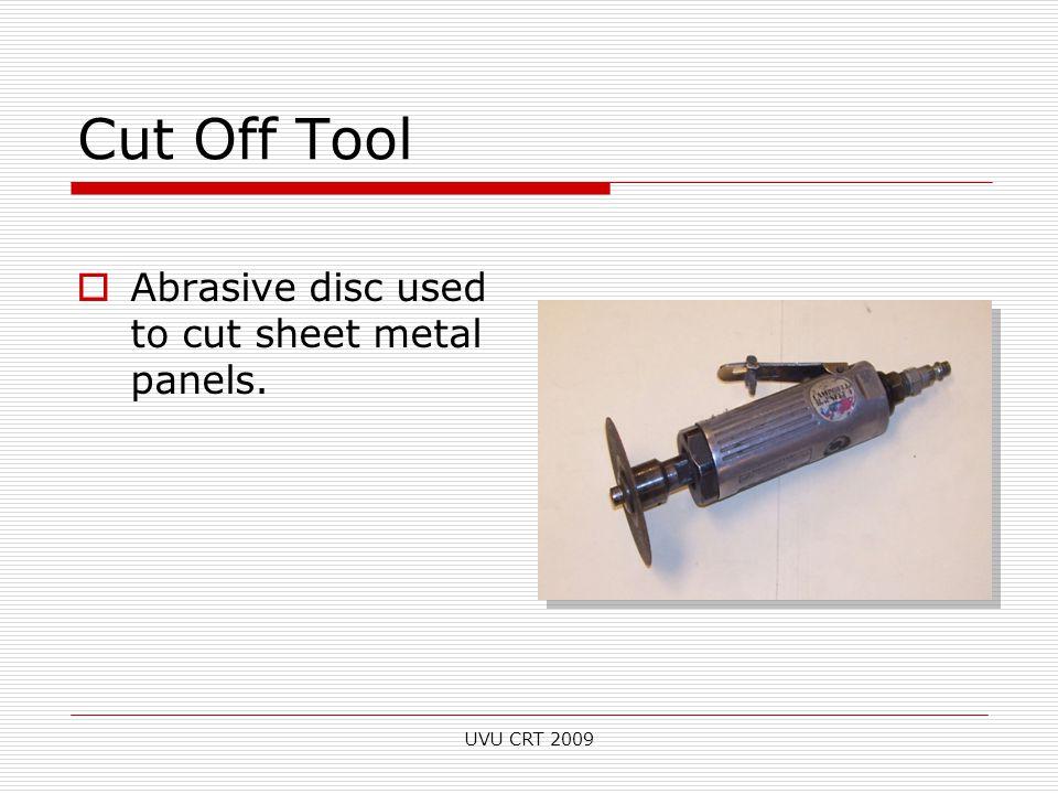Cut Off Tool  Abrasive disc used to cut sheet metal panels. UVU CRT 2009