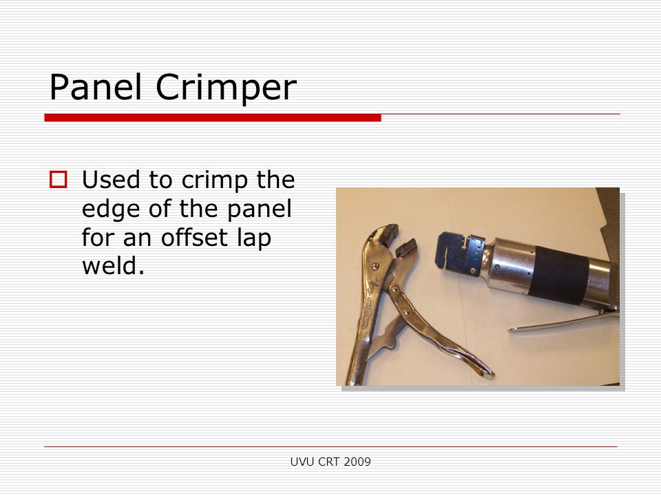 Panel Crimper  Used to crimp the edge of the panel for an offset lap weld. UVU CRT 2009