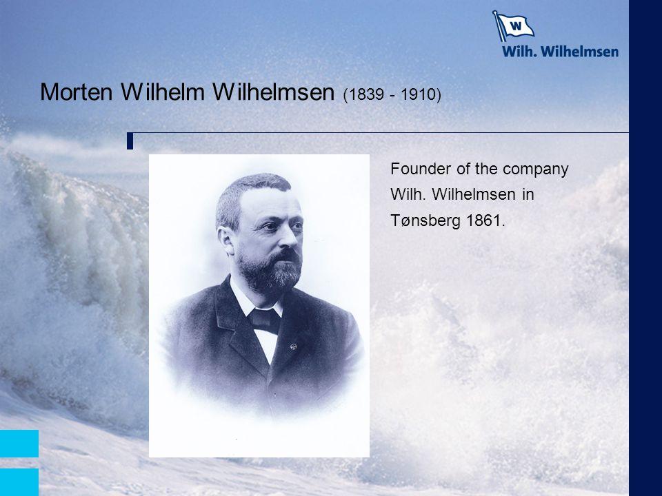 Morten Wilhelm Wilhelmsen (1839 - 1910) Founder of the company Wilh. Wilhelmsen in Tønsberg 1861.