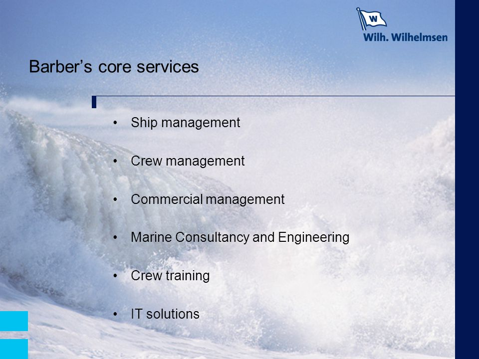 Barber's core services Ship management Crew management Commercial management Marine Consultancy and Engineering Crew training IT solutions