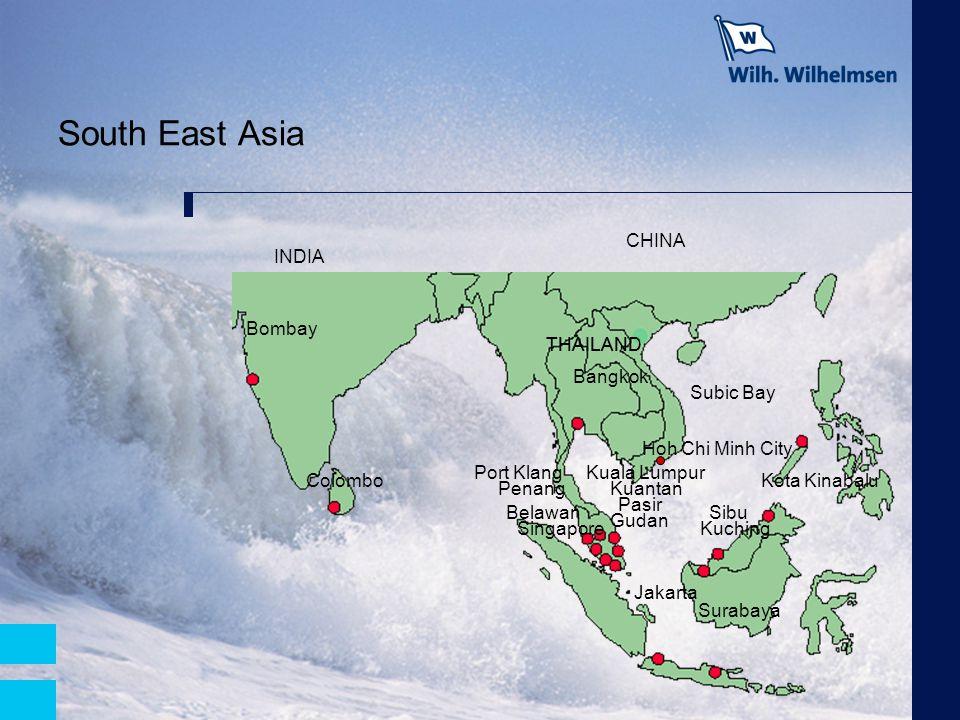 South East Asia INDIA THAILAND CHINA Kuching Kuantan Kota Kinabalu Port Klang Belawan Pasir Bombay Gudan Kuala Lumpur Singapore Penang Sibu Bangkok Ja