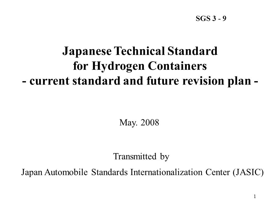 2 Contents 1. Summary of Japanese current standard for hydrogen containers (Standard name : JARI S 001) 2.