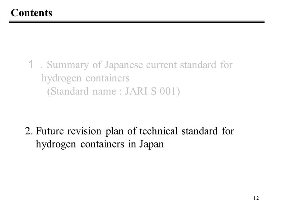13 Necessity of Japanese Standards Revision JARI S 001 & S 002 are enough standards for initial introduction of FCVs to the market.