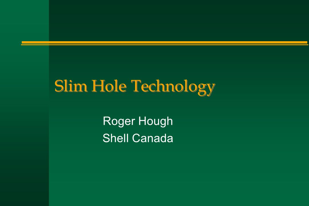 Slim Hole Technology Roger Hough Shell Canada