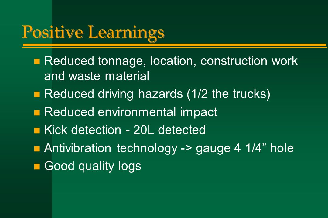 Positive Learnings n Reduced tonnage, location, construction work and waste material n Reduced driving hazards (1/2 the trucks) n Reduced environmenta