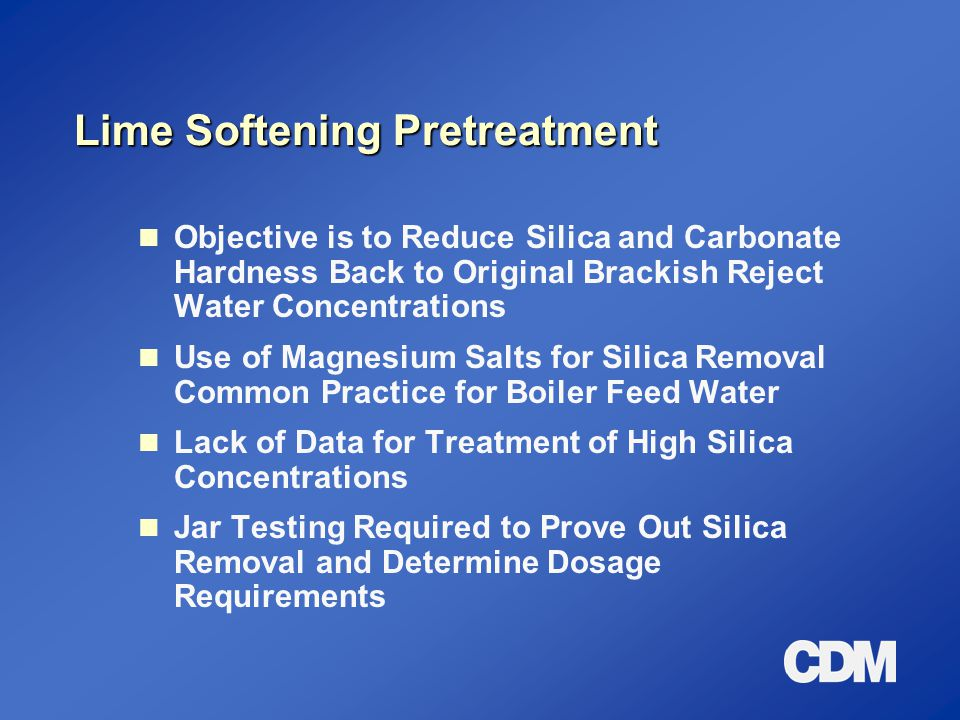 Lime Softening Pretreatment Objective is to Reduce Silica and Carbonate Hardness Back to Original Brackish Reject Water Concentrations Use of Magnesiu