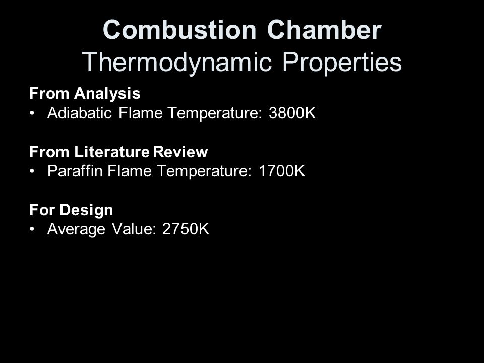 Combustion Chamber Thermodynamic Properties From Analysis Adiabatic Flame Temperature: 3800K From Literature Review Paraffin Flame Temperature: 1700K For Design Average Value: 2750K