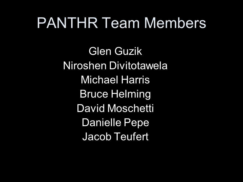 PANTHR Team Members Glen Guzik Niroshen Divitotawela Michael Harris Bruce Helming David Moschetti Danielle Pepe Jacob Teufert