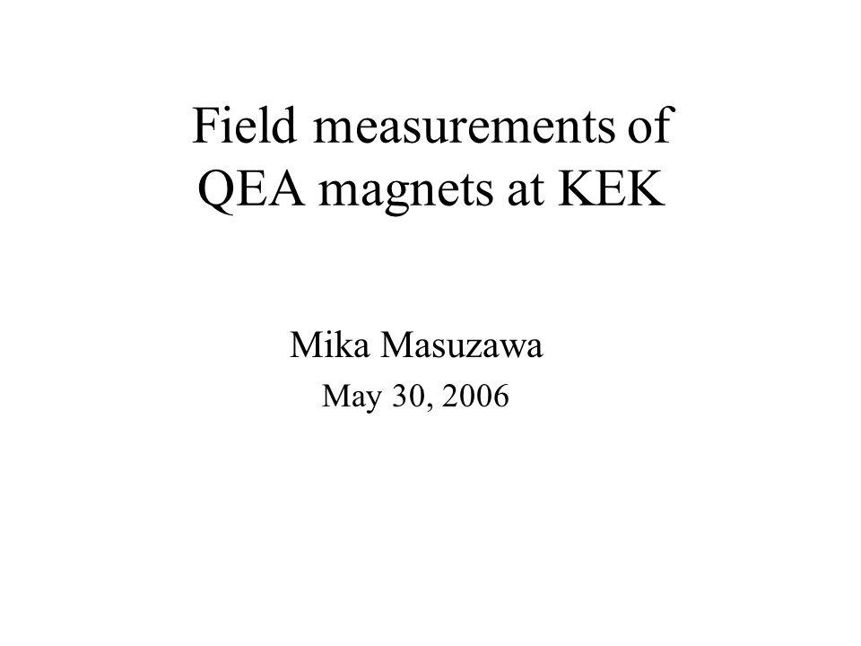 Field measurements of QEA magnets at KEK Mika Masuzawa May 30, 2006