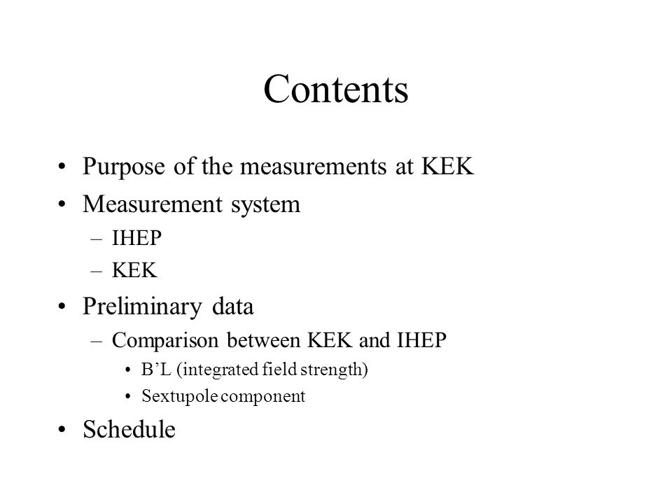Contents Purpose of the measurements at KEK Measurement system –IHEP –KEK Preliminary data –Comparison between KEK and IHEP B'L (integrated field stre