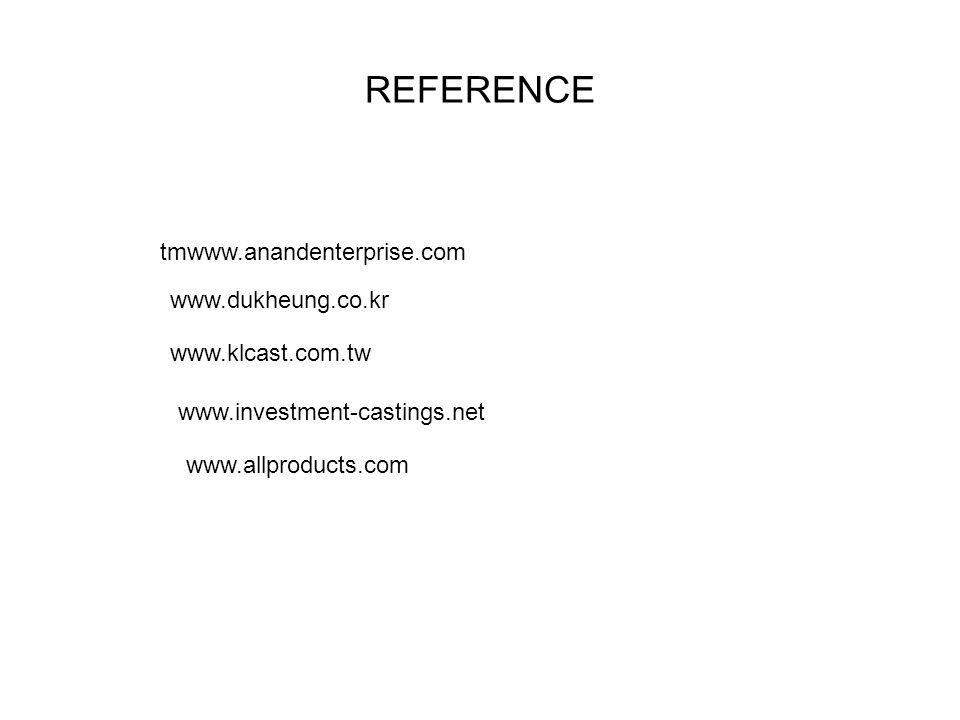 REFERENCE tmwww.anandenterprise.com www.dukheung.co.kr www.allproducts.com www.klcast.com.tw www.investment-castings.net