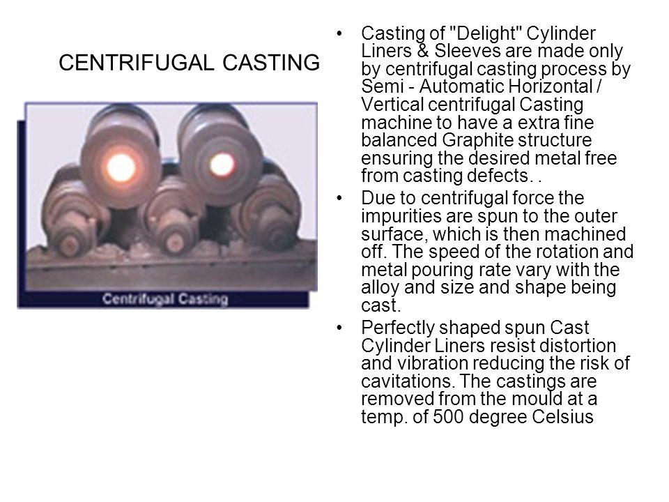 CENTRIFUGAL CASTING Casting of