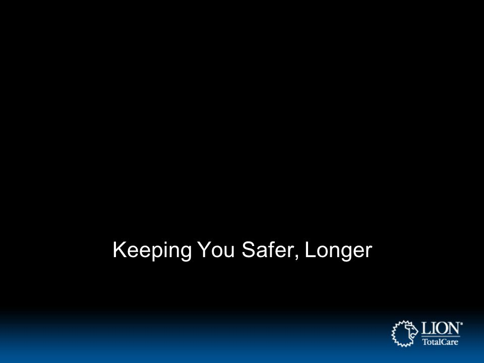 Keeping You Safer, Longer