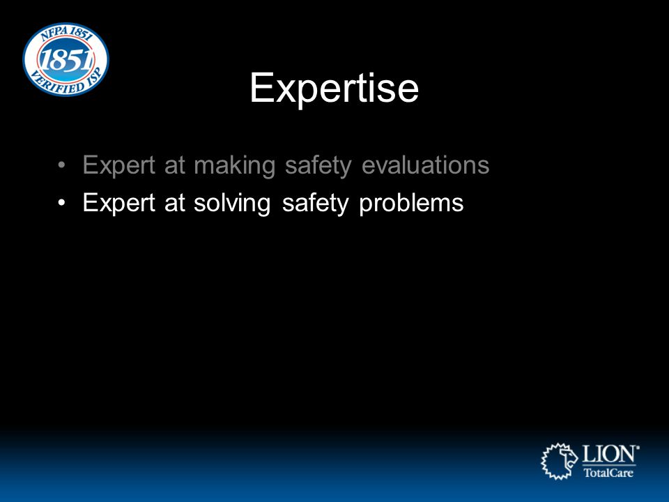 Expertise Expert at making safety evaluations Expert at solving safety problems