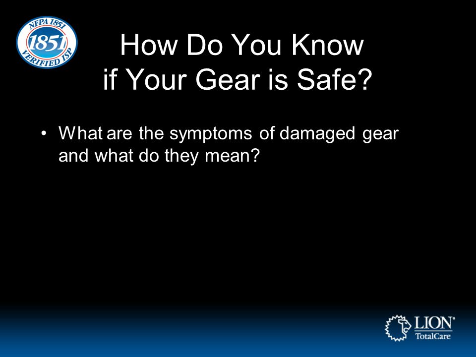 How Do You Know if Your Gear is Safe? What are the symptoms of damaged gear and what do they mean?
