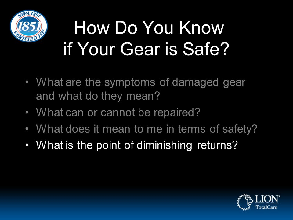 How Do You Know if Your Gear is Safe? What are the symptoms of damaged gear and what do they mean? What can or cannot be repaired? What does it mean t