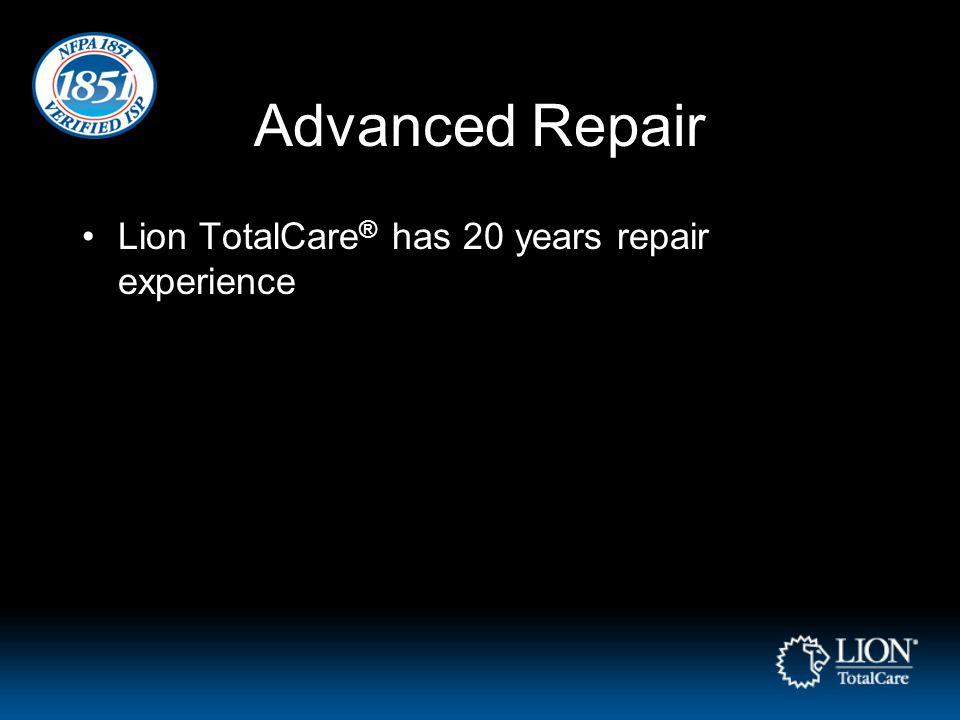 Advanced Repair Lion TotalCare ® has 20 years repair experience