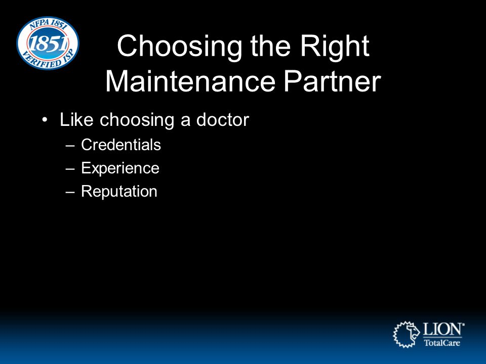 Choosing the Right Maintenance Partner Like choosing a doctor –Credentials –Experience –Reputation