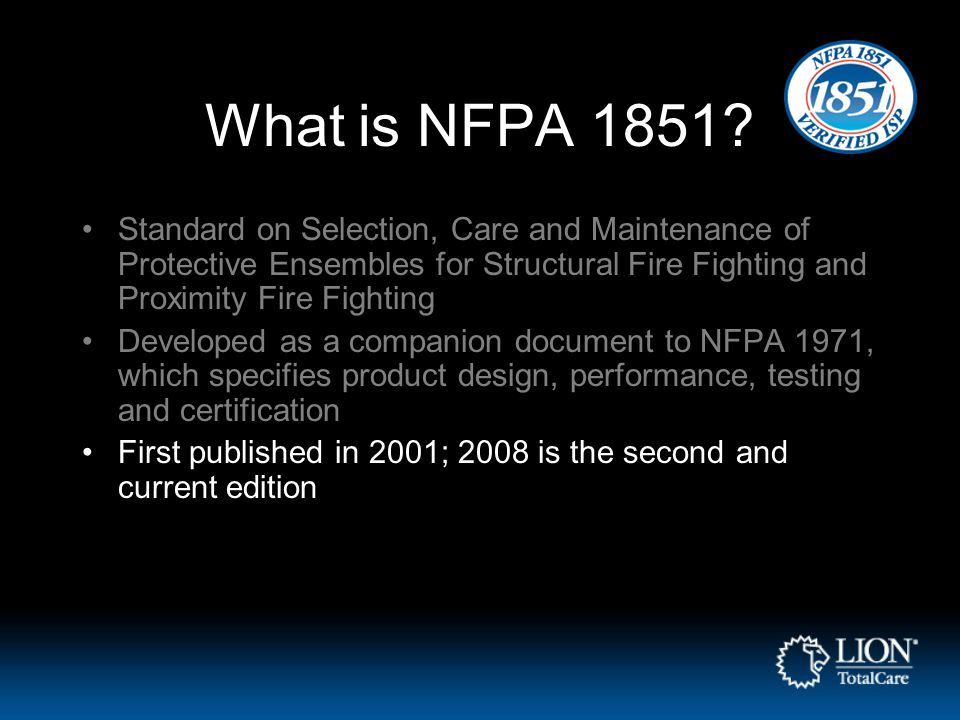 What is NFPA 1851? Standard on Selection, Care and Maintenance of Protective Ensembles for Structural Fire Fighting and Proximity Fire Fighting Develo